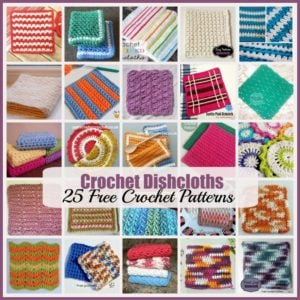 Crochet Dishcloths ~ A Roundup of 25 FREE Crochet Patterns